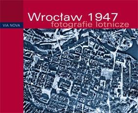 Wroclaw 1947 - Wrocław 1947 fotografie lotnicze