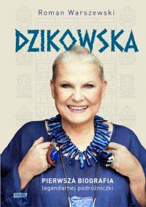Dzikowska 211x300 - Dzikowska Pierwsza biografia legendarnej podróżniczki Roman Warszewski