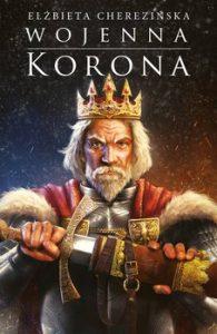 Wojenna korona 195x300 - Wojenna Korona Odrodzone Królestwo tom 4 Elżbieta Cherezińska