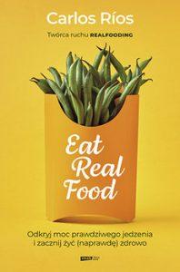 Eat Real Food 198x300 - Eat Real Food Odkryj moc prawdziwego jedzenia i zacznij żyć naprawdę zdrowo Carlos Rios