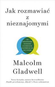 Jak rozmawiac z nieznajomymi 193x300 - Jak rozmawiać z nieznajomymi Co powinniśmy wiedzieć o ludziach o których nic nie wiemyMalcolm Gladwell