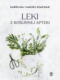 Leki z roslinnej apteki - Leki z roślinnej apteki Karolina Szaciłło Maciej Szaciłło