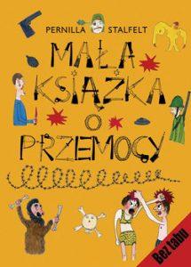 Mala ksiazka o przemocy 215x300 - Mała książka o przemocy Pernilla Stalfelt