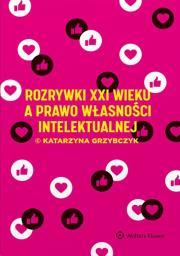 Rozrywki XXI wieku a prawo wlasnosci intelektualnej - Rozrywki XXI wieku a prawo własności intelektualnejKatarzyna Grzybczyk