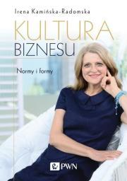 Kultura biznesu. Normy i formy - Kultura biznesu Normy i formy Irena Kamińska-Radomska