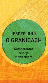 O granicach - O granicach Kompetentne relacje z dzieckiem Jesper Juul