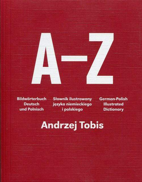 A Z Slownik ilustrowany jezyka niemieckiego i polskiego Andrzej Tobis - A-Z Słownik ilustrowany języka niemieckiego i polskiego Andrzej Tobis