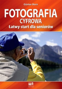 Fotografia cyfrowa Latwy start dla seniorow - Fotografia cyfrowa Łatwy start dla seniorówGunter Born