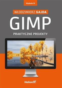 GIMP Praktyczne projekty - GIMP Praktyczne projekty Włodzimierz Gajda