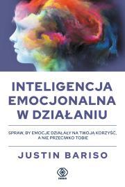 Inteligencja emocjonalna w dzialaniu - Inteligencja emocjonalna w działaniu Justin Bariso