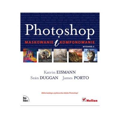 Photoshop Maskowanie i komponowanie - Photoshop Maskowanie i komponowanie Katrin Eismann Duggan Sean Porto James