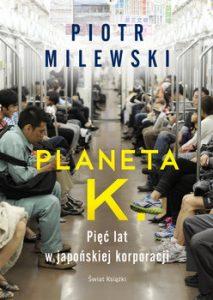 Planeta K 213x300 - Planeta K Pięć lat w japońskiej korporacji Piotr Milewski