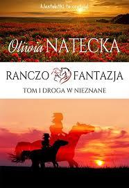Ranczo Fantazja - Ranczo Fantazja Tom 1 Droga w nieznane Oliwia Natecka