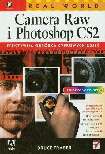 Real World Camera Raw i Photoshop CS2 Efektywna obrobka cyfrowych zdjec - Real World Camera Raw i Photoshop CS2 Efektywna obróbka cyfrowych zdjęć Bruce Fraser