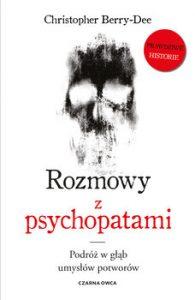 Rozmowy z psychopatami 195x300 - Rozmowy z psychopatami Podróż w głąb umysłów potworów Christopher Berry-Dee