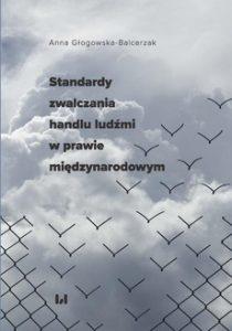 STANDARDY ZWALCZANIA HANDLU LUDzMI W PRAWIE MIeDZYNARODOWYM 210x300 - Standardy zwalczania handlu ludźmi w prawie międzynarodowym Anna Głogowska-Balcerzak