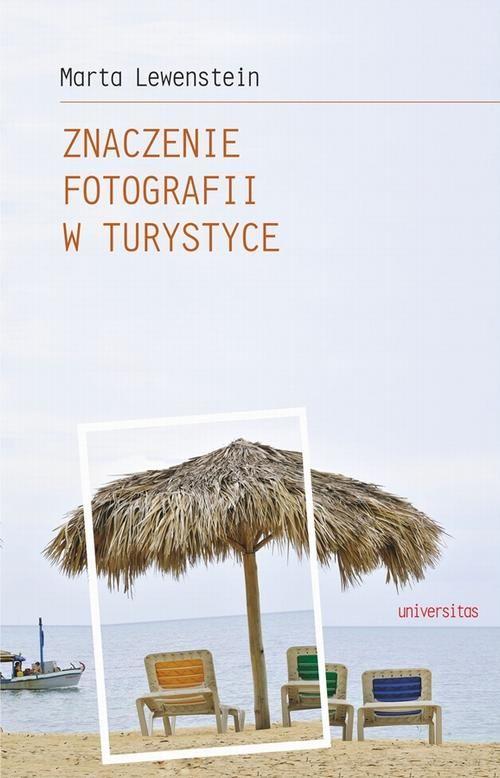 Znaczenie fotografii w turystyce - Znaczenie fotografii w turystyce Marta Lewenstein