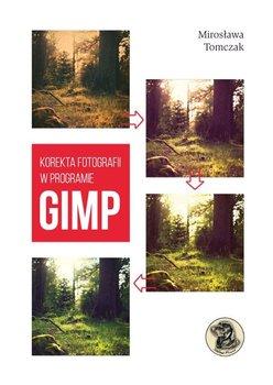 Korekta fotografii w programie Gimp - Korekta fotografii w programie Gimp Mirosław Tomczak