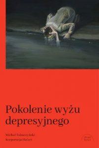 Pokolenie wyzu depresyjnego 200x300 - Pokolenie wyżu depresyjnego Michał Tabaczyński
