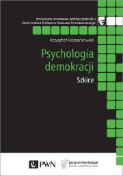 Psychologia demokracji Szkice - Psychologia demokracji SzkiceKrzysztof Korzeniowski