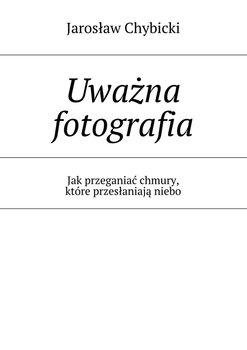 Uwazna fotografia - Uważna fotografiaJarosław Chybicki