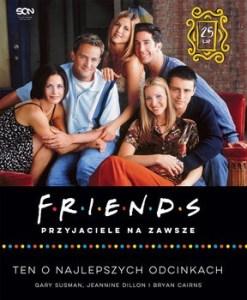 Friends 247x300 - Friends Przyjaciele na zawsze Ten o najlepszych odcinkachBryan Cairns Gary Susman Jeannine Dillon