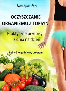 Oczyszczanie organizmu z toksyn - Oczyszczanie organizmu z toksynKatarzyna Jura