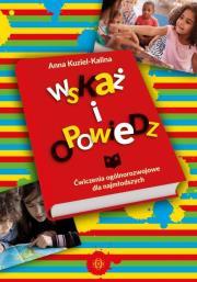 Wskaz i opowiedz - Wskaż i opowiedz Ćwiczenia ogólnorozwojowe dla najmłodszychAnna Kuziel-Kalina