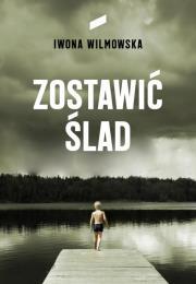 ZOSTAWIc sLAD - Zostawić ŚladIwona Wilmowska