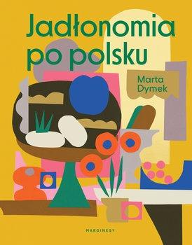 Jadlonomia po polsku - Jadłonomia po polskuMarta Dymek