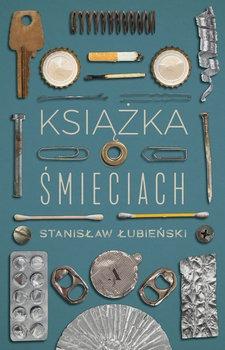 Ksiazka o smieciach - Książka o śmieciach Stanisław Łubieński
