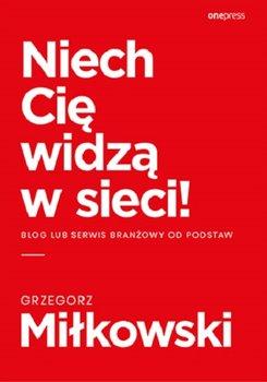 Niech Cie widza w sieci - Niech Cię widzą w sieci Blog lub serwis branżowy od podstawGrzegorz Miłkowski