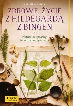 Zdrowe zycie z Hildegarda z Bingen - Zdrowe życie z Hildegardą z Bingen naturalne sposoby leczenia i odżywianiaGunther H Heepen