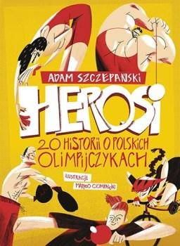 Herosi - Herosi 20 historii o polskich olimpijczykachAdam Szczepański