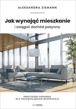 Jak wynajac mieszkanie i osiagac dochod pasywny - Jak wynająć mieszkanie i osiągać dochód pasywnyAleksandra Ziemann