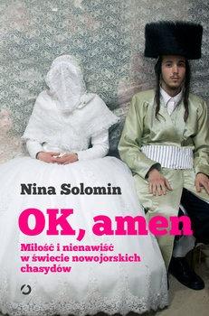 Ok amen - Ok amen Miłość i nienawiść w świecie nowojorskich chasydów Nina Solomin
