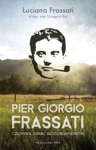 Pier Giorgio Frassati - Pier Giorgio Frassati Człowiek ośmiu Błogosławieństw Luciana Frassati