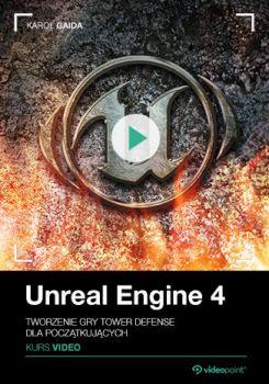 Unreal Engine - Unreal Engine 4. Kurs video. Tworzenie gry Tower Defense dla początkujących