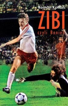Zibi czyli Boniek - Zibi czyli BoniekRoman Kołtoń