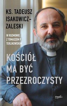Kosciol ma byc przezroczysty - Kościół ma być przezroczystyTadeusz Isakowicz-Zaleski Tomasz Terlikowski