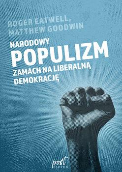 Narodowy populizm - Narodowy populizm Zamach na liberalną demokracjęMatthew Goodwin Roger Eatwell