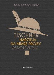 Tischner - Tischner Nadzieja na miarę próby Ostatnie słowaTomasz Ponikło