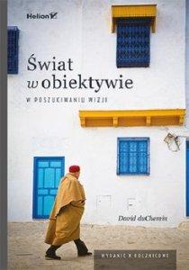 swiat w obiektywie W poszukiwaniu wizji - Świat w obiektywie W poszukiwaniu wizji David DuChemin