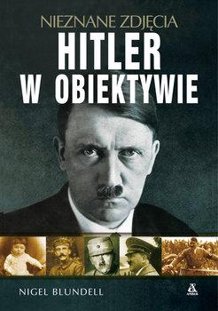 Hitler w obiektywie - Hitler w obiektywie - nieznane zdjęciaNigel Blundell