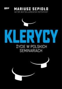 Klerycy - Klerycy O życiu w polskich seminariachMariusz Sepioło