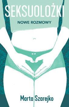 Seksuolozki - Seksuolożki Nowe rozmowyMarta Szarejko