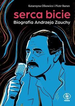Serca bicie - Serca bicie Biografia Andrzeja Zauchy Katarzyna Piotr Olkowicz  Baran