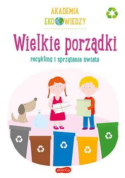 Wielkie porzadki - Wielkie porządki Recykling i sprzątanie świata Akademia Eko wiedzyKrystyna Bardos