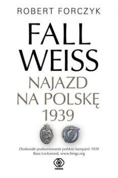 Fall Weiss - Fall Weiss Najazd na Polskę 1939Robert Forczyk