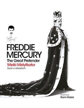 Freddie Mercury - Freddie Mercury The Great Pretender Wielki mistyfikator-Życie w obrazach
